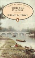 Three Men in a Boat: To Say Nothing of the Dog! (Penguin Popular Classics) By J