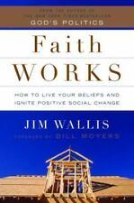 Faith Works, How to Live Your Beliefs Ignite Positive Social Change - Jim Wallis