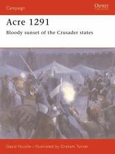 Acre 1291 : Bloody sunset of the Crusader States, Paperback by Nicolle, David...