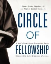 Circle of Fellowship : A Men's Small Group Discussion Guide Designed to Make...