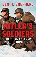 Hitler's Soldiers : The German Army in the Third Reich by Ben H. Shepherd.