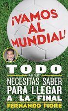 Vamos al Mundial!: Todo lo que Necesitas Saber para Lleger a la Final (Spanish E