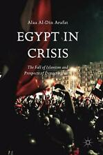Egypt in Crisis: The Fall of Islamism and Prospects of Democratization by Alaa A