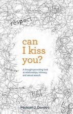 Can I Kiss You: A Thought-Provoking Look at Relationships, Intimacy & Sexual Ass