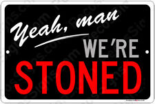 "Yeah, man We're Stoned 12"" x 8"" Aluminum Sign Made in the USA"