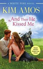 And Then He Kissed Me A White Pine Novel
