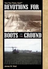 Devotions for Boots on the Ground : Are You There, God? by James W. Visel...