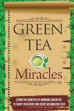Green Tea Miracles - Learn the Benefits of Drinking Green Tea to Shape Your B...