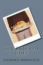 The Interim Chef by Richard C. Mikolitch (2013, Paperback)