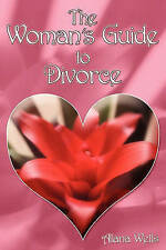 The Woman's Guide to Divorce: How to go through a divorce without losing your mi
