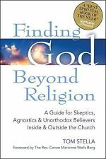 Finding God Beyond Religion : A Guide for Skeptics, Agnostics and Unorthodox...