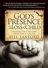God's Presence in the Loss of a Child : Finding Hope, Purpose and Comfort...