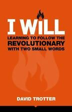 I Will : Learning to Follow the Revolutionary with Two Small Words by David...