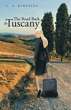 The Road Back to Tuscany by C. A. Kingsley (2013, Paperback)