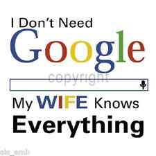 Google My Wife Knows Everything HEAT PRESS TRANSFER for T Shirt Sweatshirt #602b