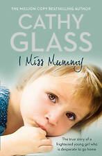 I Miss Mummy: The true story of a frightened young girl who is desperate to go h
