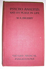 1920 PSYCHO-ANALYSIS its Place in Life. M.K. Bradby. Oxford Medical Publication
