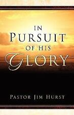 In Pursuit of His Glory by Jim Hurst (2004, Paperback)