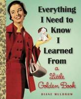 Everything I Need To Know I Learned From a Little Golden Book (Littl - VERY GOOD
