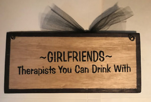 """Girlfriends Therapists You Can Drink With country humor Wooden gift Sign 4x12"""""""