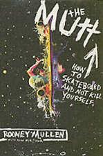 The Mutt: How to Skateboard and Not Kill Yourself by Rodney Mullen, Sean...