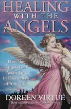 Healing with the Angels: How the Angels Can Assist You in Every Area of Your Li