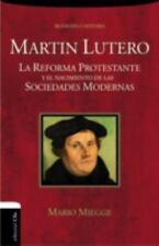 Martin Lutero: La Reforma Protestante y El Nacimiento de Las Sociedades Modernas
