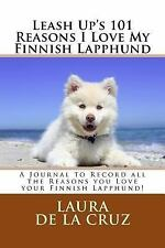 Leash up's 101 Reasons I Love My Finnish Lapphund : A Journal to Record All.