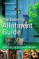 The Essential Allotment Guide: How to Get the Best out of Your Plot,John Harris