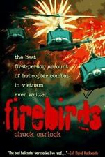 Firebirds: The Best First-Person Account of Helicopter Combat in Vietnam Ever Wr