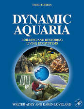 Dynamic Aquaria, Third Edition: Building Living Ecosystems by Walter H. Adey