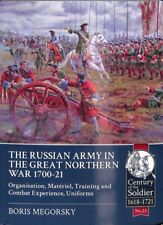 Russian Army in the Great Northern War, 1700-1721 : Organisation, Materiel, T...