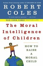 The Moral Intelligence of Children: How to Raise a Moral Child by Robert Coles