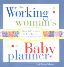 The Working Womans Baby Planner: From babys room to boardroom--you can have it