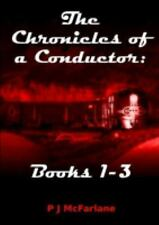 The Chronicles of a Conductor : Books 1-3 by P. J. MacFarlane (2014, Paperback)