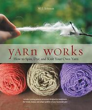 Yarn Works : How to Spin, Dye, and Knit Your Own Yarn by W. J. Johnson (2014,...
