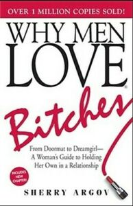 Why Men Love Bitches: From Doormat to Dreamgirl-A Woman's Guide to Holding...