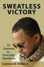 Sweatless Victory : 10 Answers to Everyday Questions by Lawrence, Jr. Tribble...