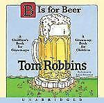 B Is for Beer by Tom Robbins (2009, CD, Unabridged)