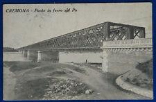 CREMONA Ponte in ferro sul Po  animata viaggiata 1917 f/p#7580