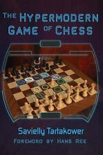The Hypermodern Game of Chess by Savielly Tartakower (2015, Paperback)