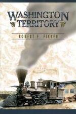 Washington Territory by Robert E. Ficken (2002, Hardcover)