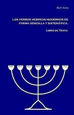 Los Verbos Hebreos Modernos de Forma Sencilla y Sistemática : Libro de Texto...