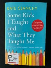 Some Kids I Taught and What They Taught Me by Kate Clanchy (Paperback, 2020)