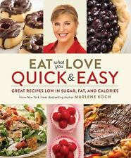 EAT WHAT YOU LOVE: Quick and Easy-great recipes low in sugar, fat, and calories
