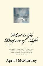 What Is the Purpose of Life? : Where Did I Come From? Why Am I Here? Where Am...