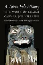 A Totem Pole History: The Work of Lummi Carver Joe Hillaire (Studies in the Anth