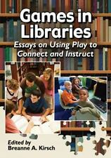 NEW - Games in Libraries: Essays on Using Play to Connect and Instruct