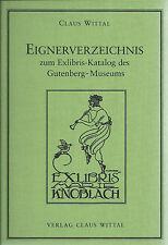 EIGNERVERZEICHNIS Exlibris-Katalog des Gutenberg-Museums / Wittal Wiesbaden 2003