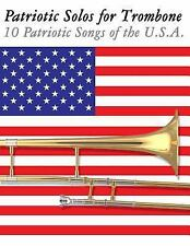 Patriotic Solos for Trombone : 10 Patriotic Songs of the U. S. A. by Uncle...